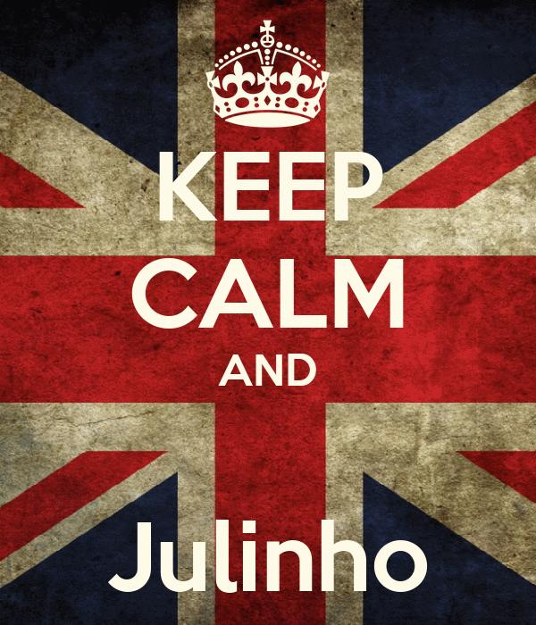 KEEP CALM AND  Julinho
