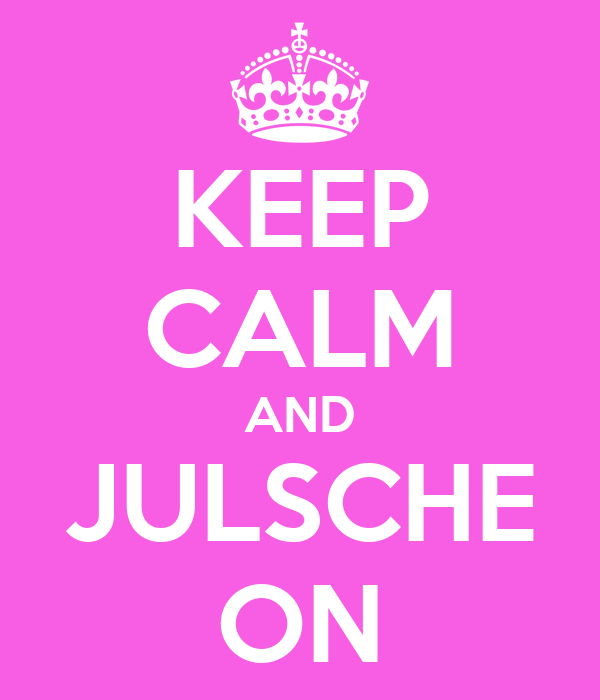 KEEP CALM AND JULSCHE ON