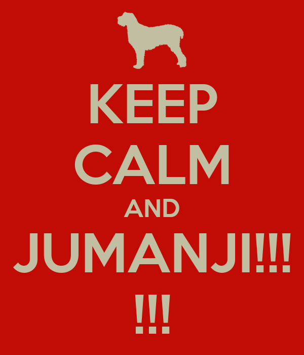KEEP CALM AND JUMANJI!!! !!!