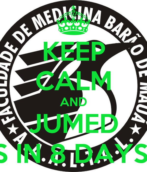 KEEP CALM AND JUMED IS IN 8 DAYS!!