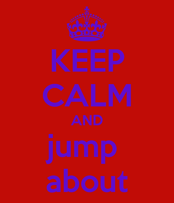 KEEP CALM AND jump  about