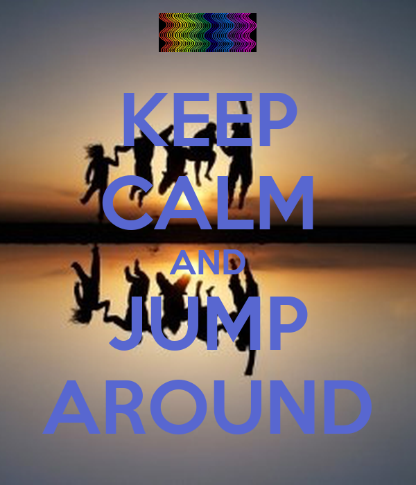KEEP CALM AND JUMP AROUND