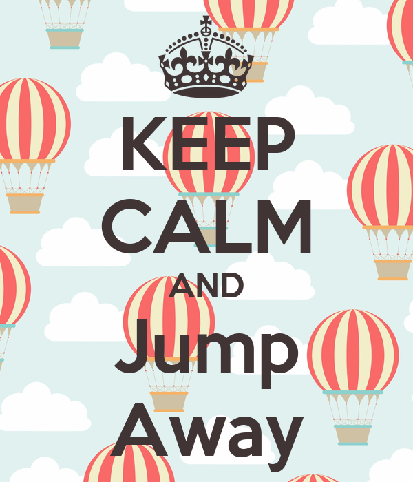KEEP CALM AND Jump Away