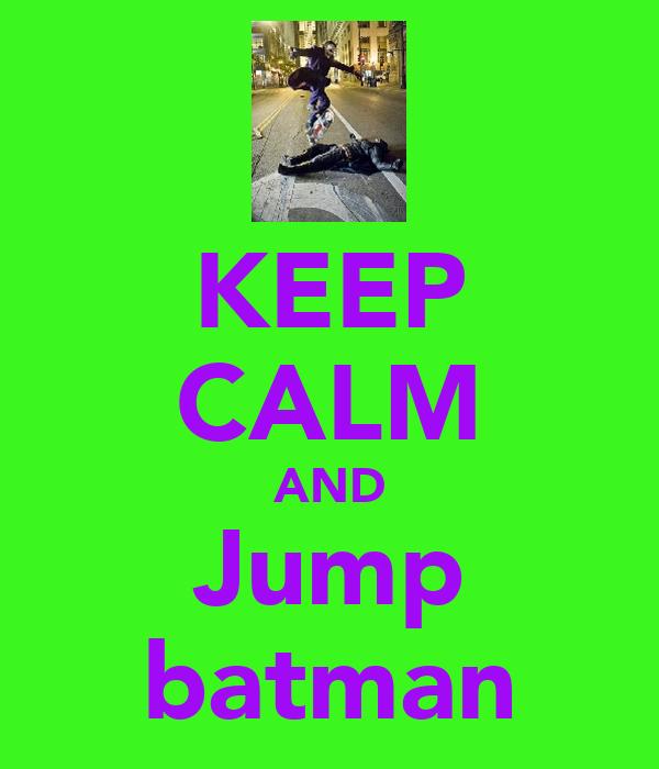 KEEP CALM AND Jump batman