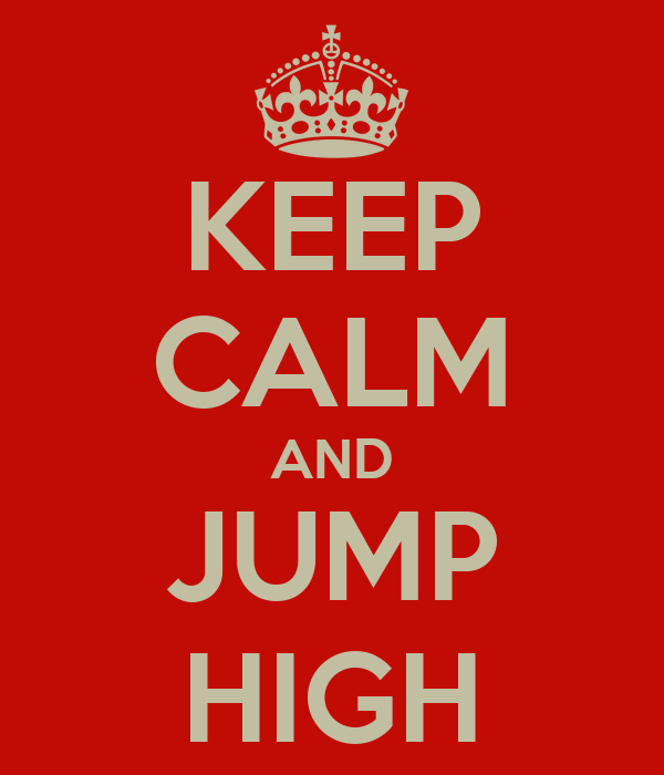 KEEP CALM AND JUMP HIGH