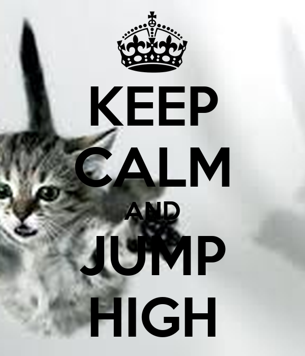 KEEP CALM AND JUMP HIGH