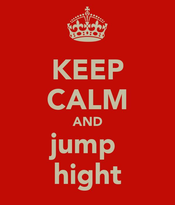 KEEP CALM AND jump  hight