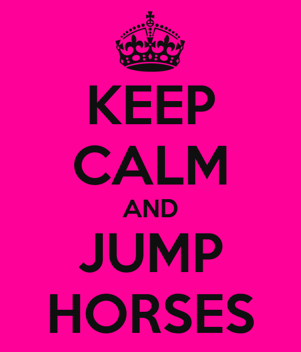 KEEP CALM AND JUMP HORSES