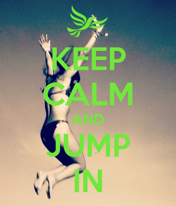 KEEP CALM AND JUMP IN