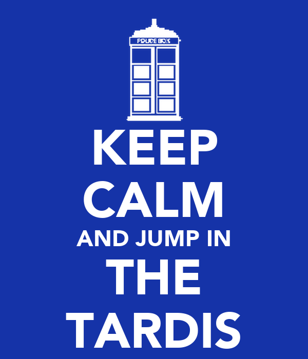 KEEP CALM AND JUMP IN THE TARDIS