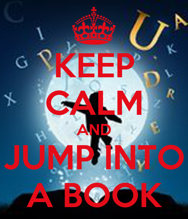 KEEP CALM AND JUMP INTO A BOOK