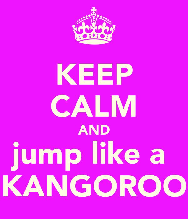 KEEP CALM AND jump like a  KANGOROO