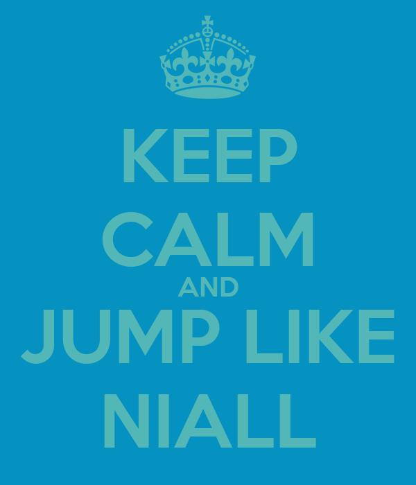 KEEP CALM AND JUMP LIKE NIALL