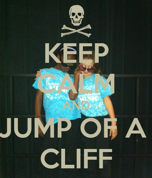 KEEP CALM AND JUMP OF A  CLIFF