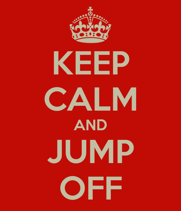 KEEP CALM AND JUMP OFF