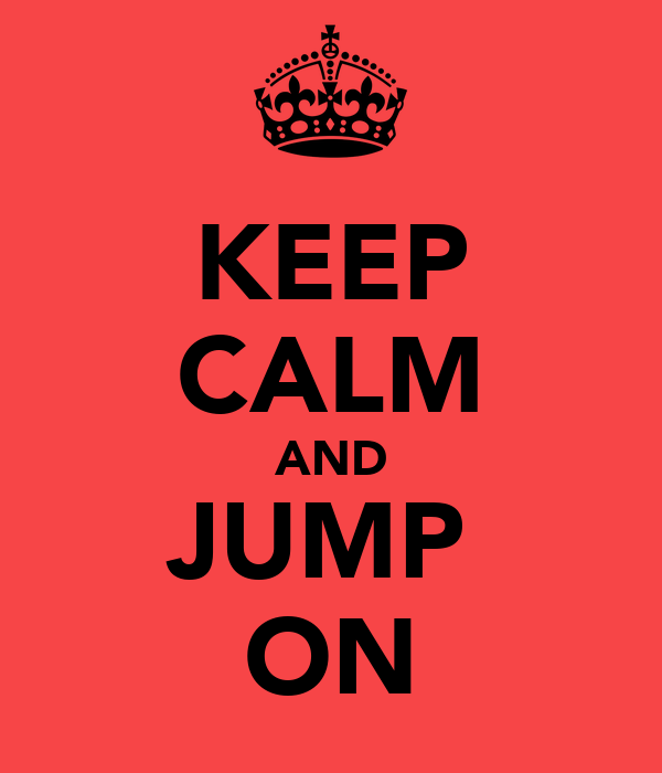 KEEP CALM AND JUMP  ON