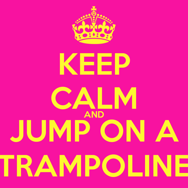 KEEP CALM AND JUMP ON A TRAMPOLINE