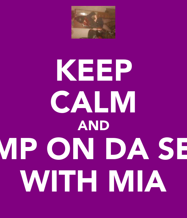 KEEP CALM AND JUMP ON DA SESH WITH MIA