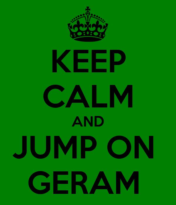 KEEP CALM AND JUMP ON  GERAM
