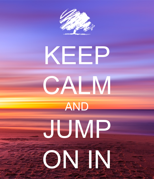KEEP CALM AND JUMP ON IN