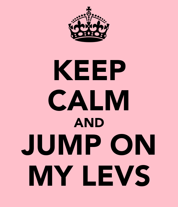 KEEP CALM AND JUMP ON MY LEVS