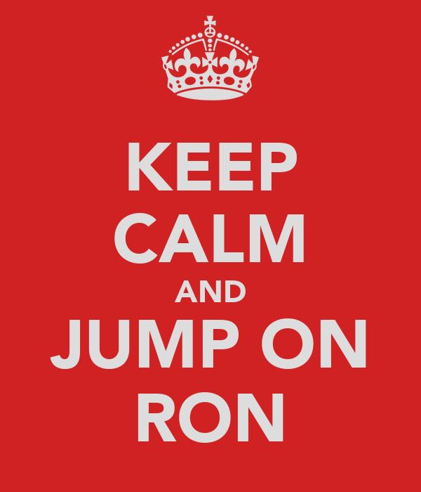 KEEP CALM AND JUMP ON RON