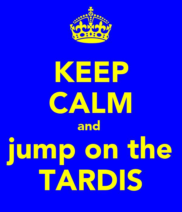KEEP CALM and  jump on the TARDIS