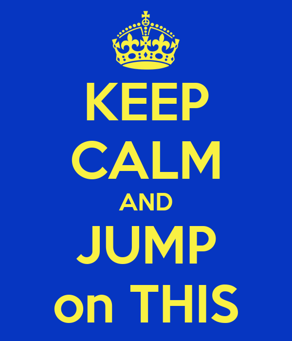 KEEP CALM AND JUMP on THIS
