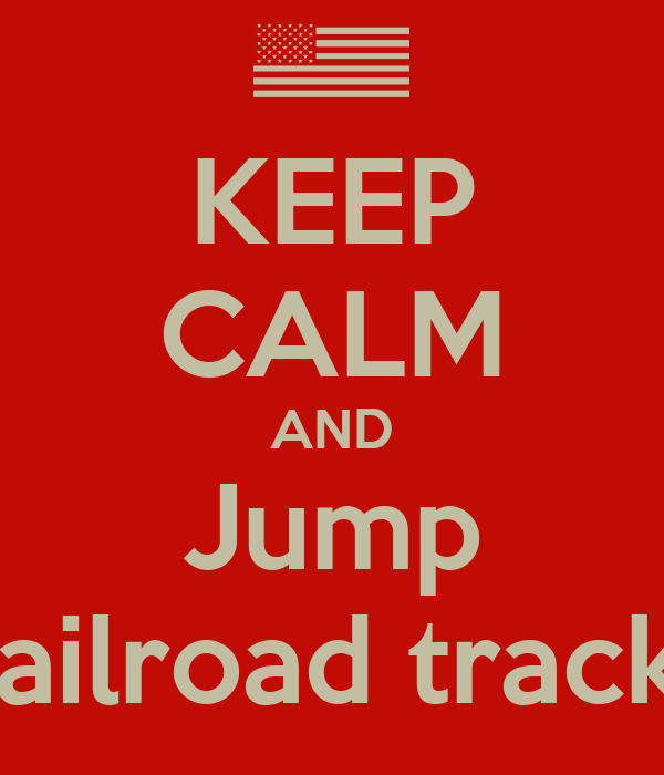 KEEP CALM AND Jump Railroad tracks