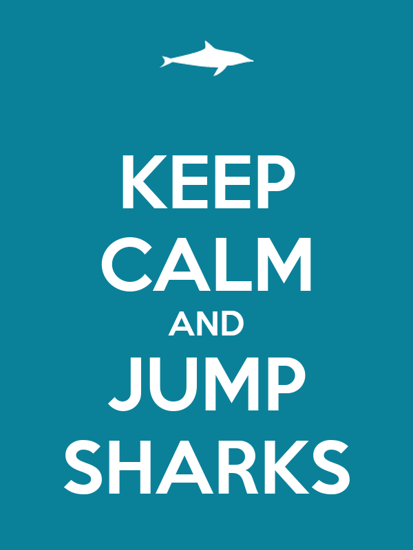 KEEP CALM AND JUMP SHARKS