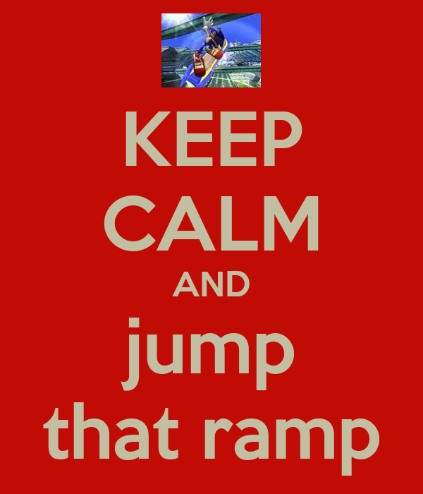 KEEP CALM AND jump that ramp