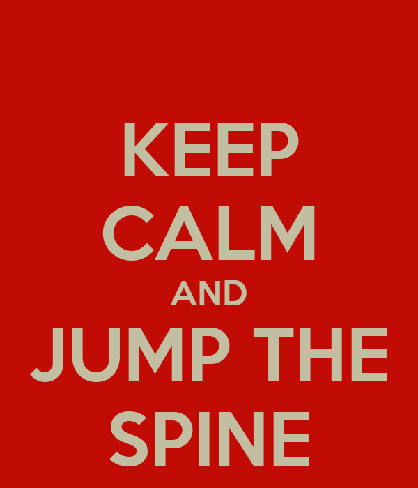 KEEP CALM AND JUMP THE SPINE