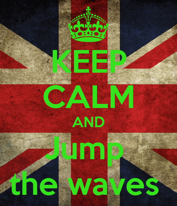 KEEP CALM AND Jump  the waves