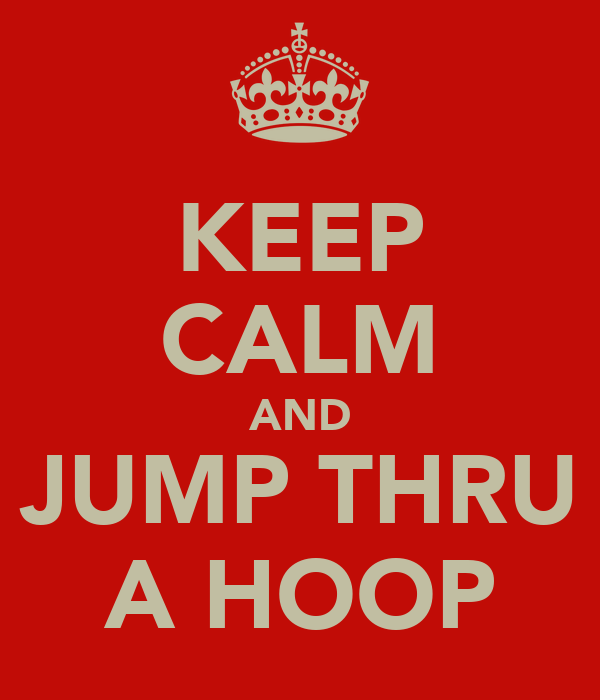 KEEP CALM AND JUMP THRU A HOOP