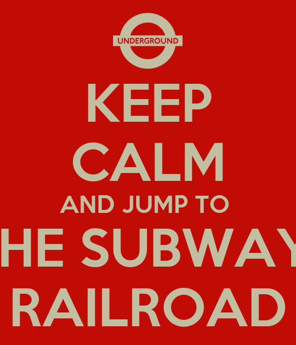 KEEP CALM AND JUMP TO  THE SUBWAY  RAILROAD