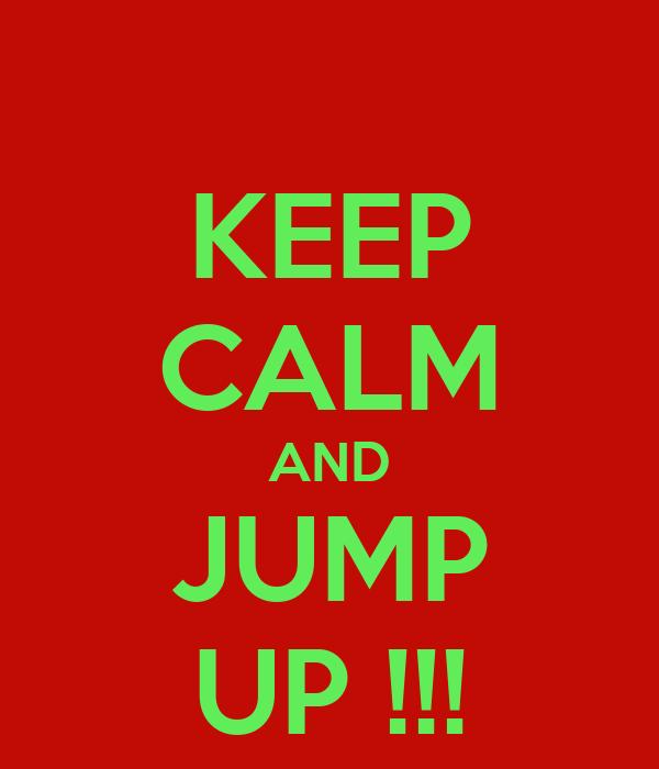 KEEP CALM AND JUMP UP !!!