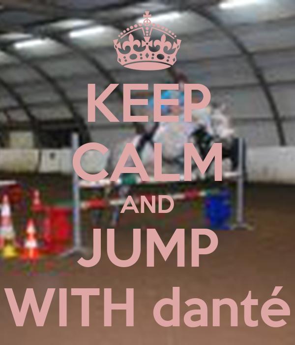 KEEP CALM AND JUMP WITH danté