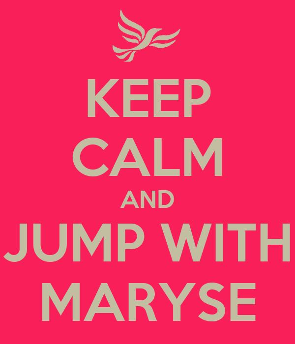 KEEP CALM AND JUMP WITH MARYSE