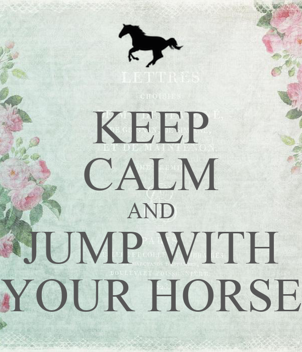 KEEP CALM AND JUMP WITH YOUR HORSE