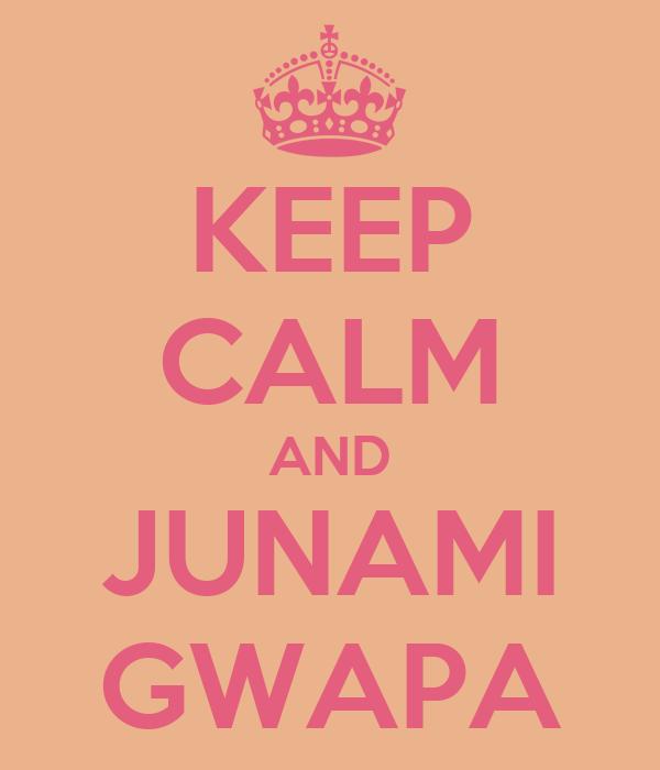 KEEP CALM AND JUNAMI GWAPA