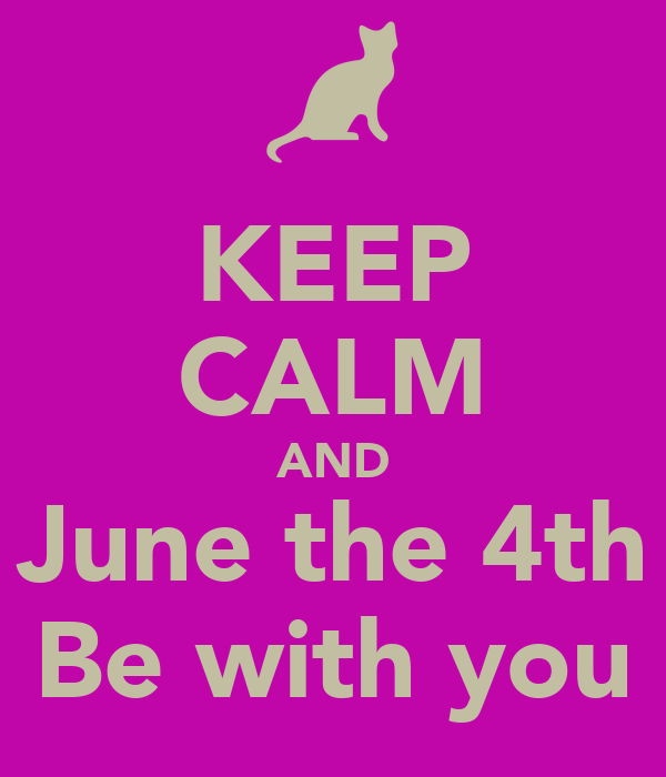 KEEP CALM AND June the 4th Be with you