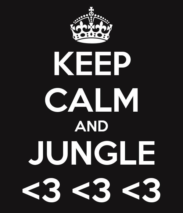 KEEP CALM AND JUNGLE <3 <3 <3