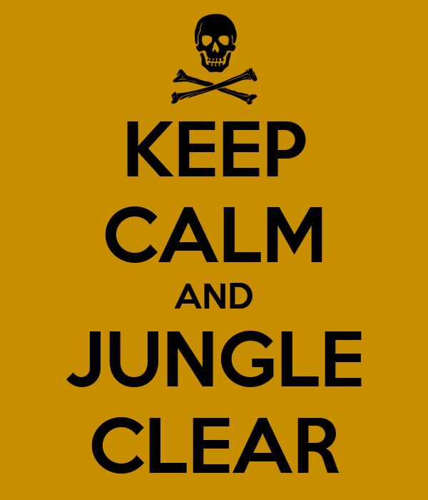 KEEP CALM AND JUNGLE CLEAR