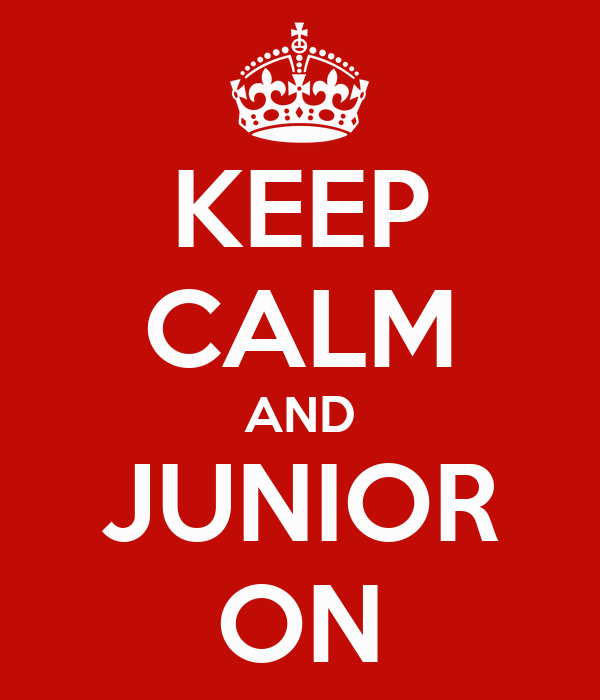 KEEP CALM AND JUNIOR ON