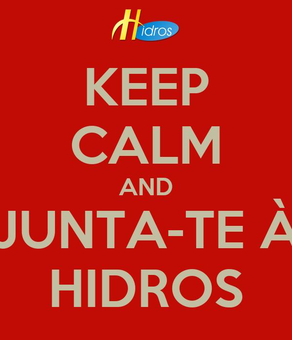 KEEP CALM AND JUNTA-TE À HIDROS