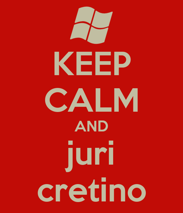 KEEP CALM AND juri cretino