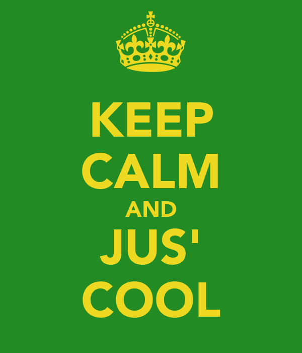 KEEP CALM AND JUS' COOL