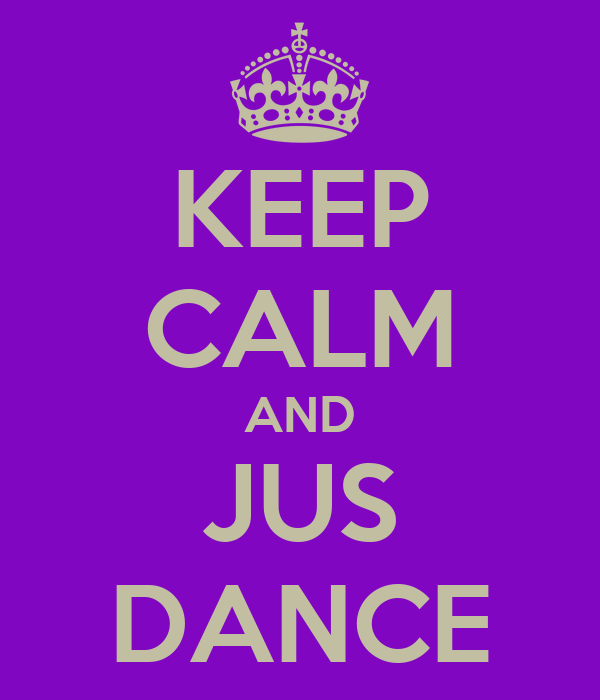 KEEP CALM AND JUS DANCE
