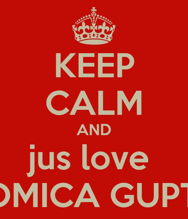 KEEP CALM AND jus love  ROMICA GUPTA