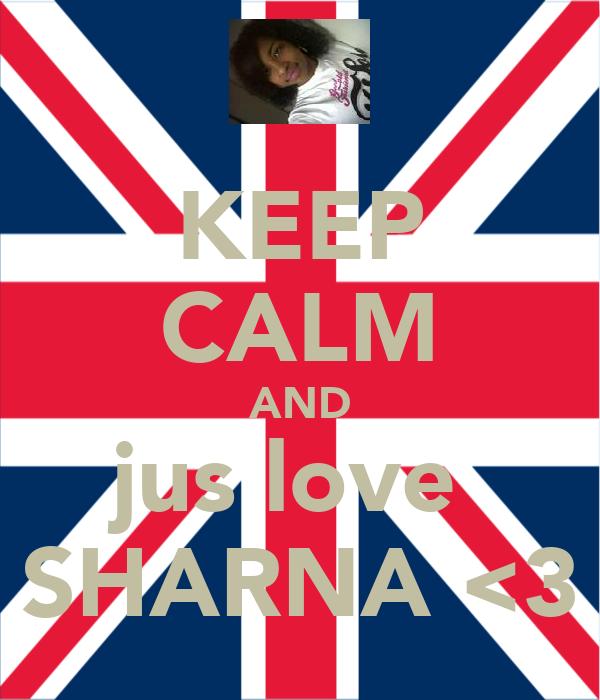 KEEP CALM AND jus love  SHARNA <3